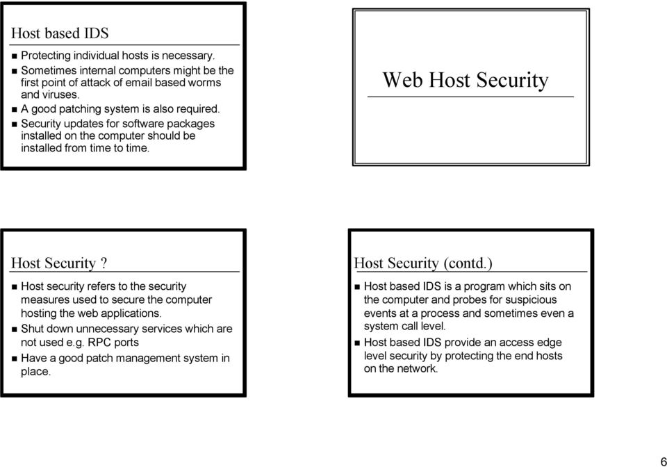Host security refers to the security measures used to secure the computer hosting the web applications. Shut down unnecessary services which are not used e.g. RPC ports Have a good patch management system in place.