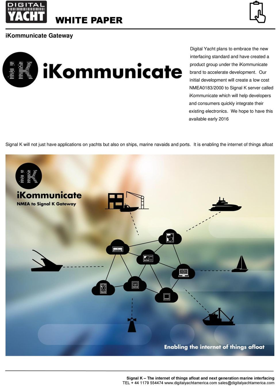 Our initial development will create a low cost NMEA0183/2000 to Signal K server called ikommunicate which will help developers and