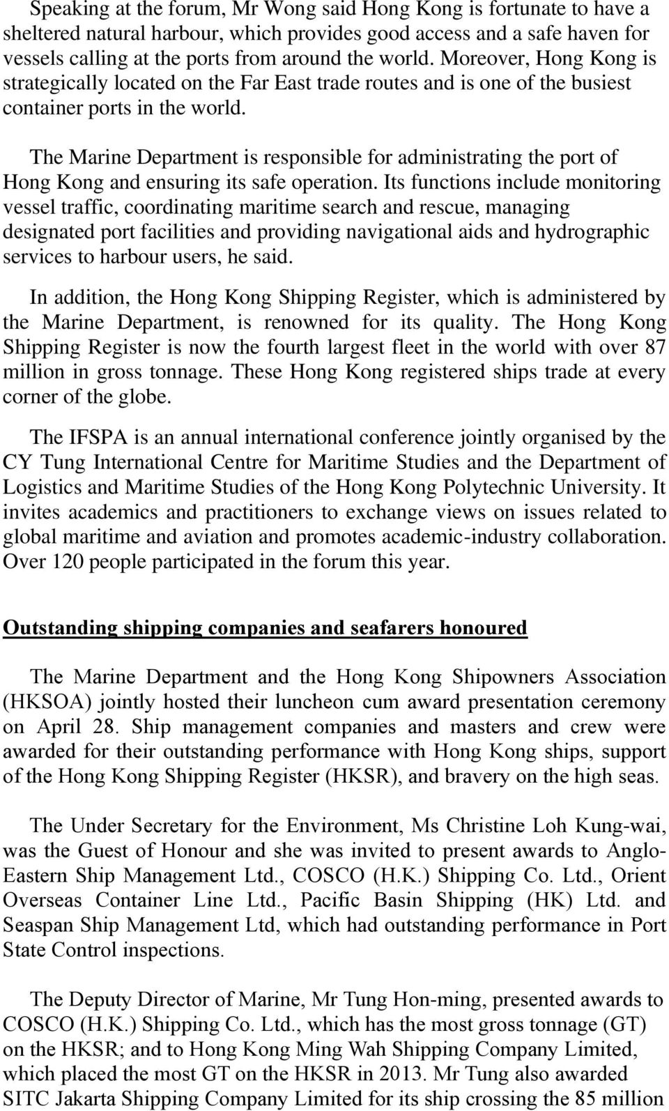 The Marine Department is responsible for administrating the port of Hong Kong and ensuring its safe operation.