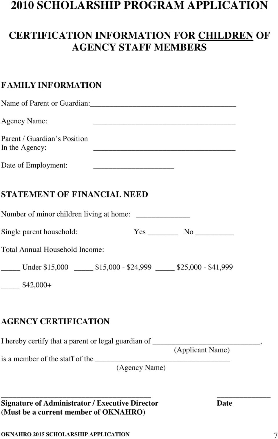 Household Income: Under $15,000 $15,000 - $24,999 $25,000 - $41,999 $42,000+ AGENCY CERTIFICATION I hereby certify that a parent or legal guardian of, (Applicant Name) is