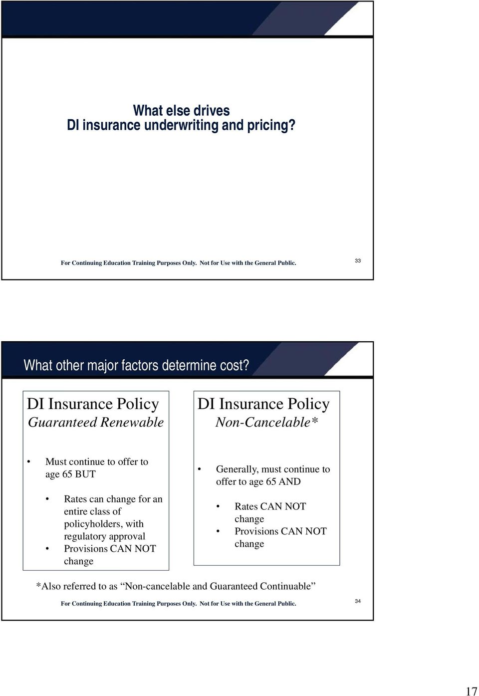 can change for an entire class of policyholders, with regulatory approval Provisions CAN NOT change Generally, must