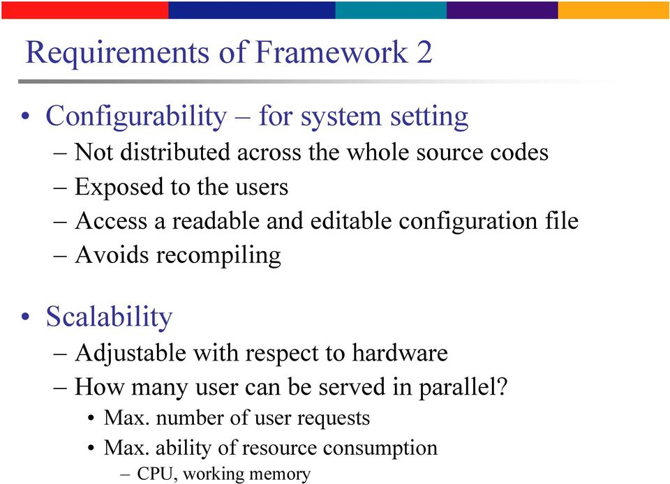 Avoids recompiling Scalability Adjustable with respect to hardware How many user can be