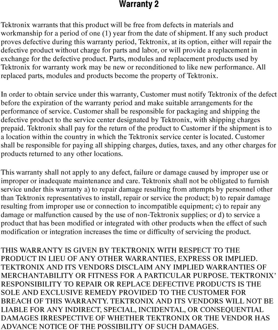 exchange for the defective product. Parts, modules and replacement products used by Tektronix for warranty work may be new or reconditioned to like new performance.