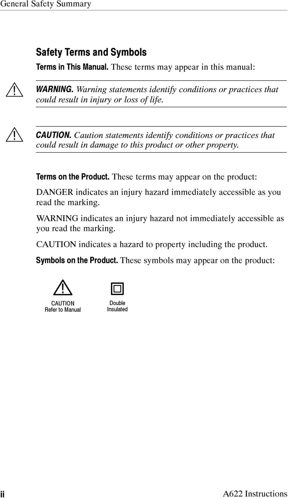 Caution statements identify conditions or practices that could result in damage to this product or other property. Terms on the Product.