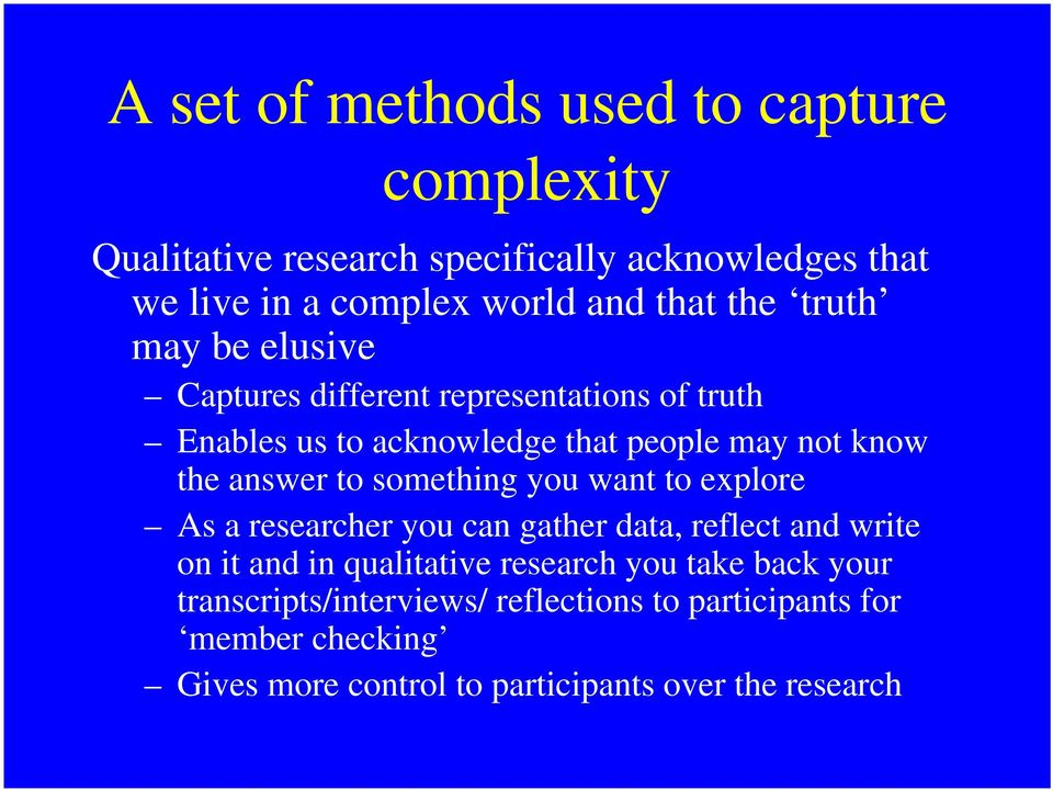 to something you want to explore As a researcher you can gather data, reflect and write on it and in qualitative research you take