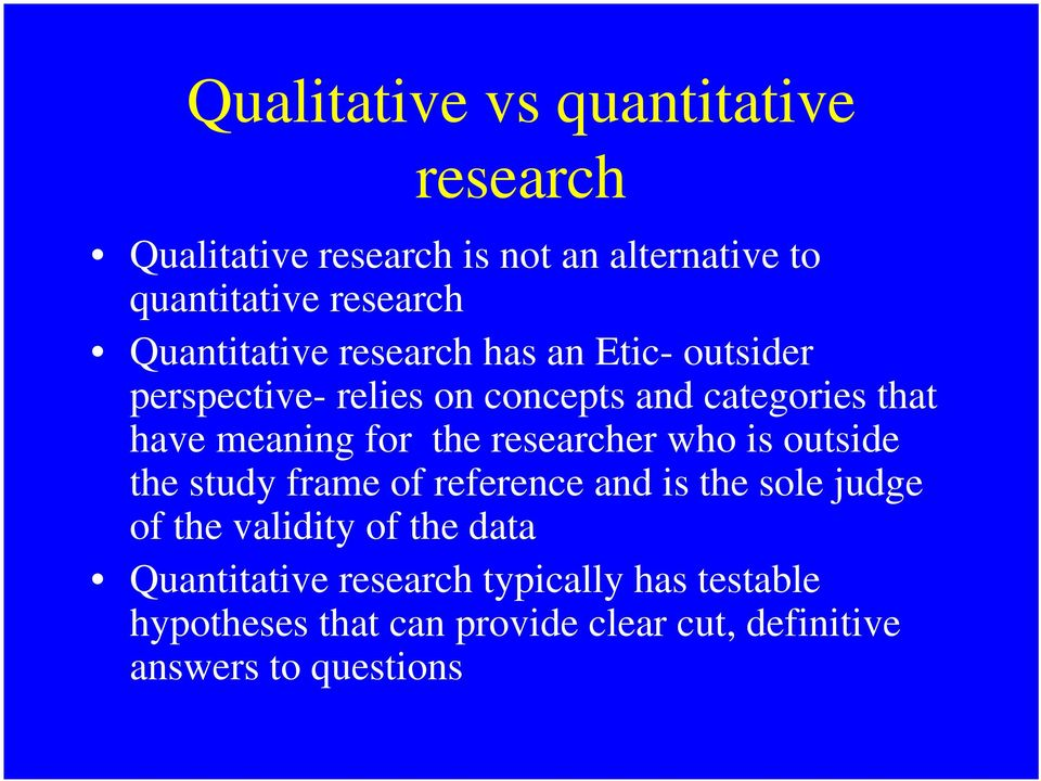 for the researcher who is outside the study frame of reference and is the sole judge of the validity of the