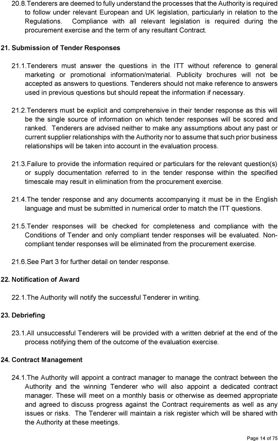 Submission of Tender Responses 21.1. Tenderers must answer the questions in the ITT without reference to general marketing or promotional information/material.