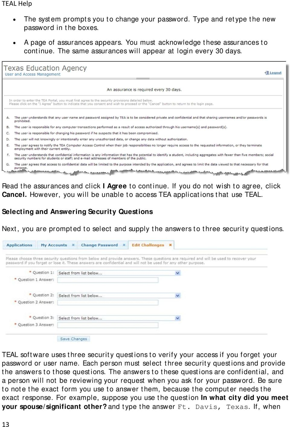 However, you will be unable to access TEA applications that use TEAL. Selecting and Answering Security Questions Next, you are prompted to select and supply the answers to three security questions.