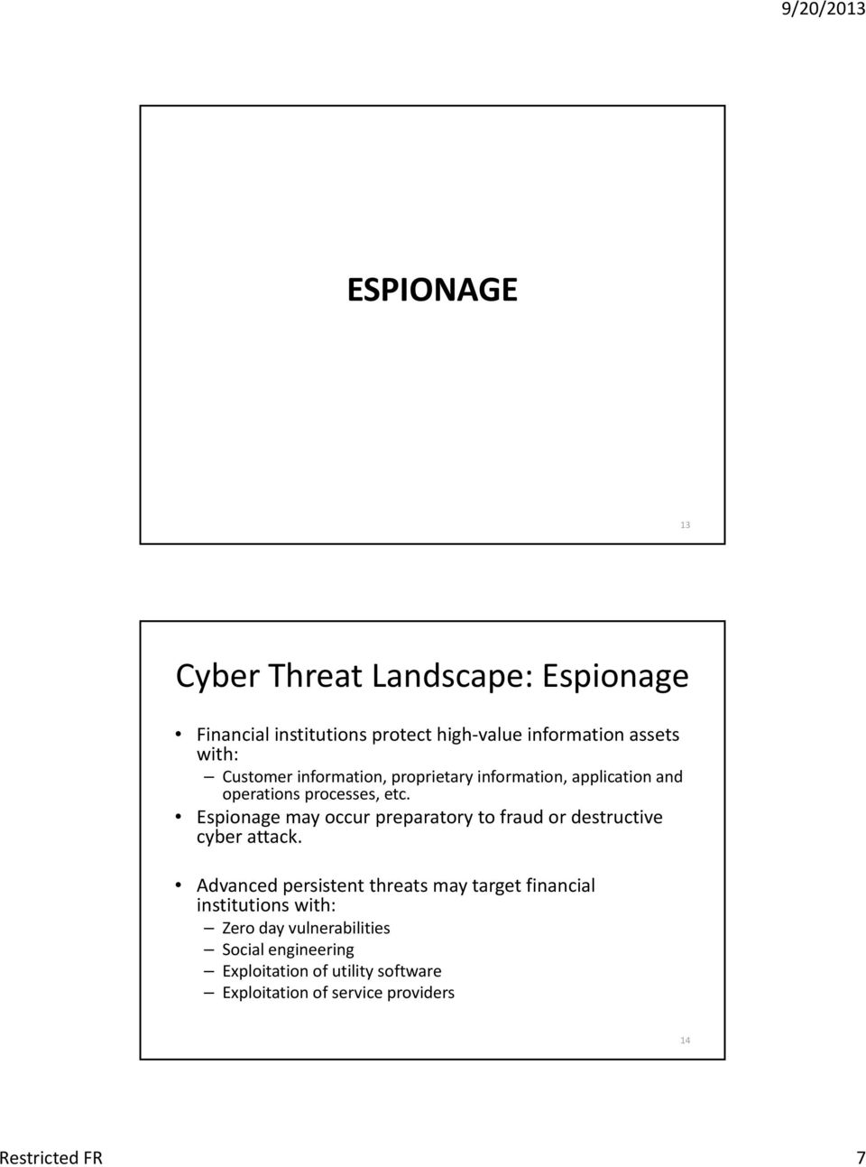 Espionage may occur preparatory to fraud or destructive cyber attack.