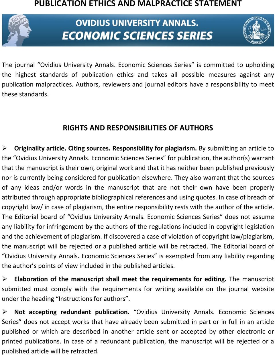 Authors, reviewers and journal editors have a responsibility to meet these standards. RIGHTS AND RESPONSIBILITIES OF AUTHORS Originality article. Citing sources. Responsibility for plagiarism.