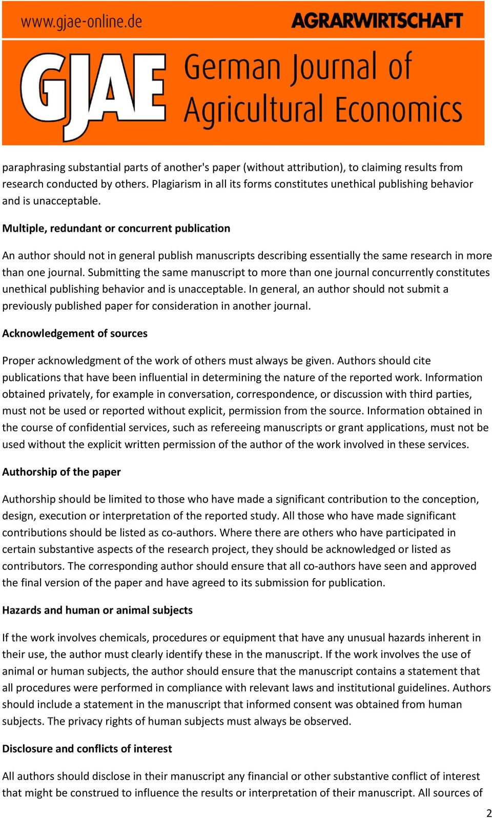 Multiple, redundant or concurrent publication An author should not in general publish manuscripts describing essentially the same research in more than one journal.