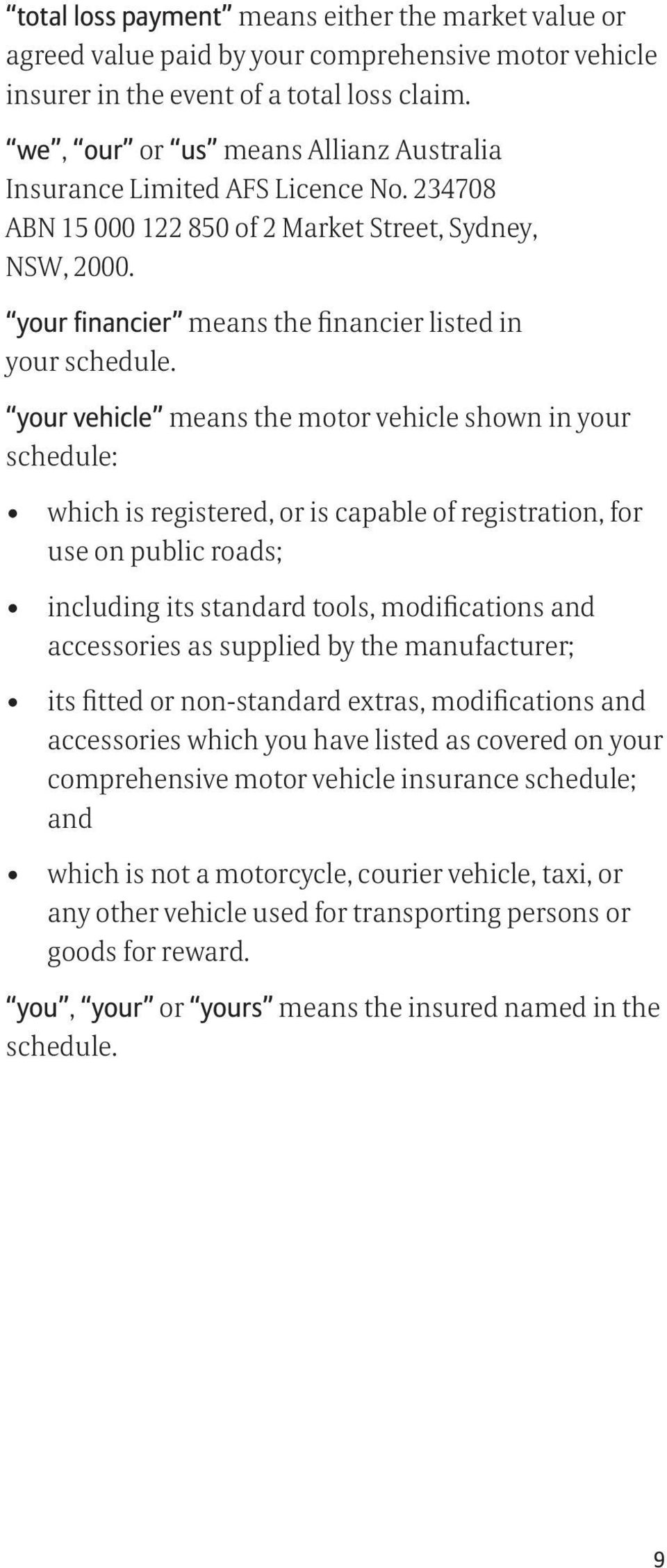 your vehicle means the motor vehicle shown in your schedule: which is registered, or is capable of registration, for use on public roads; including its standard tools, modifications and accessories