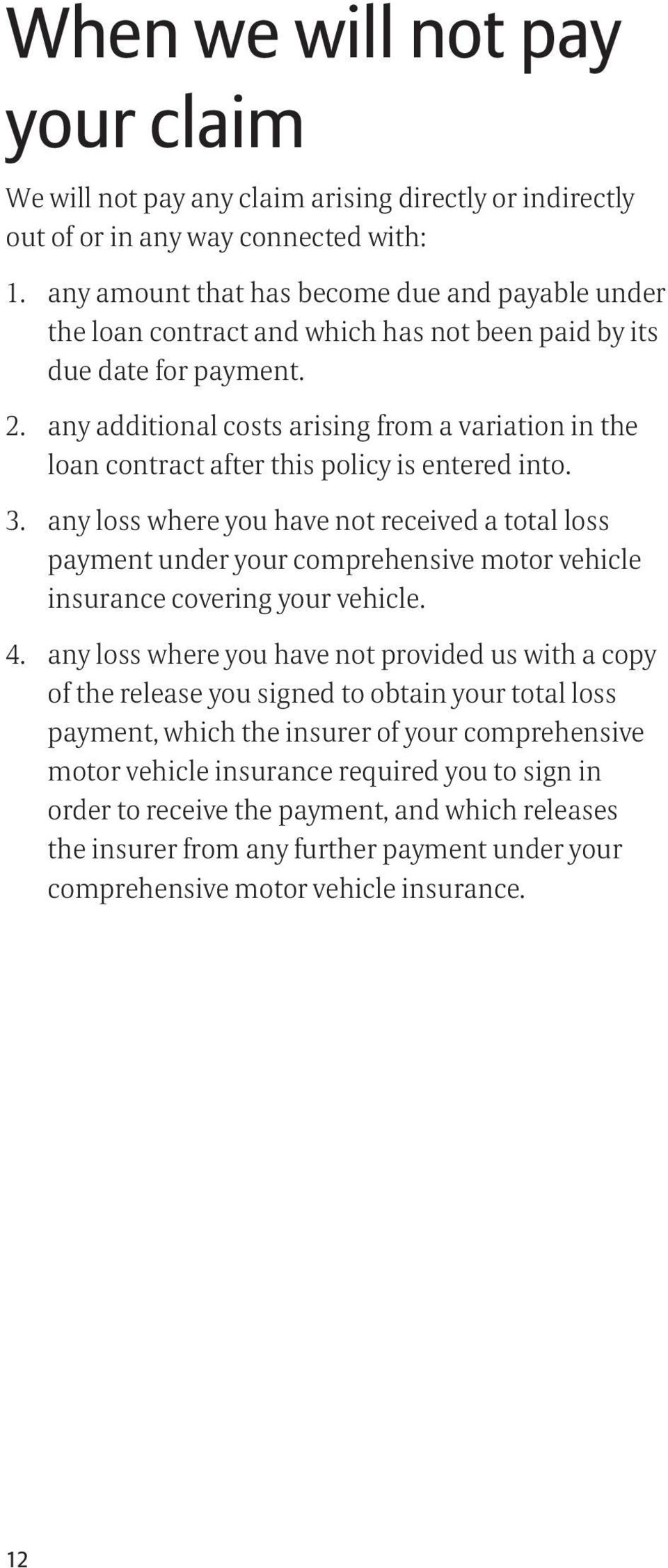 any additional costs arising from a variation in the loan contract after this policy is entered into. 3.
