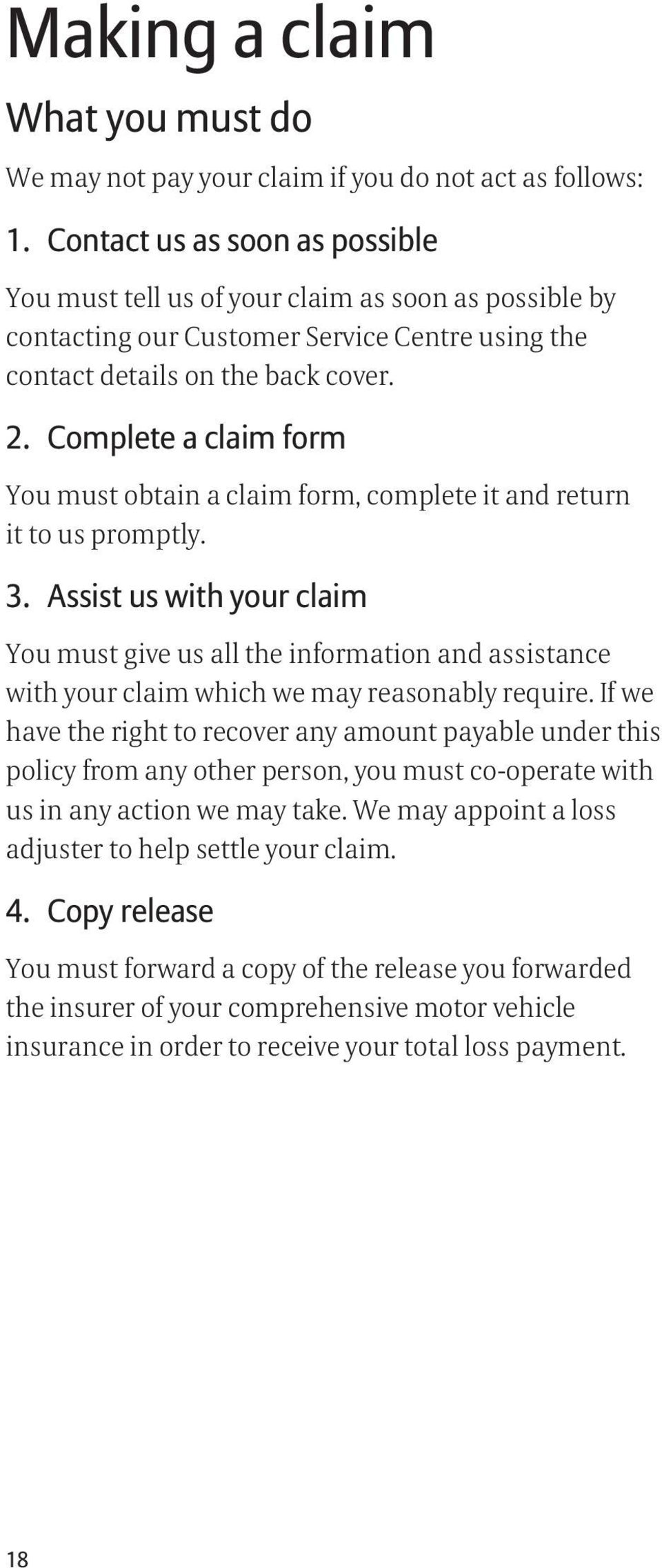 Complete a claim form You must obtain a claim form, complete it and return it to us promptly. 3.