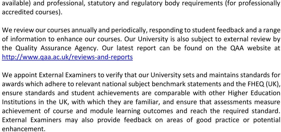 Our University is also subject to external review by the Quality Assurance Agency. Our latest report can be found on the QAA website at http://www.qaa.ac.
