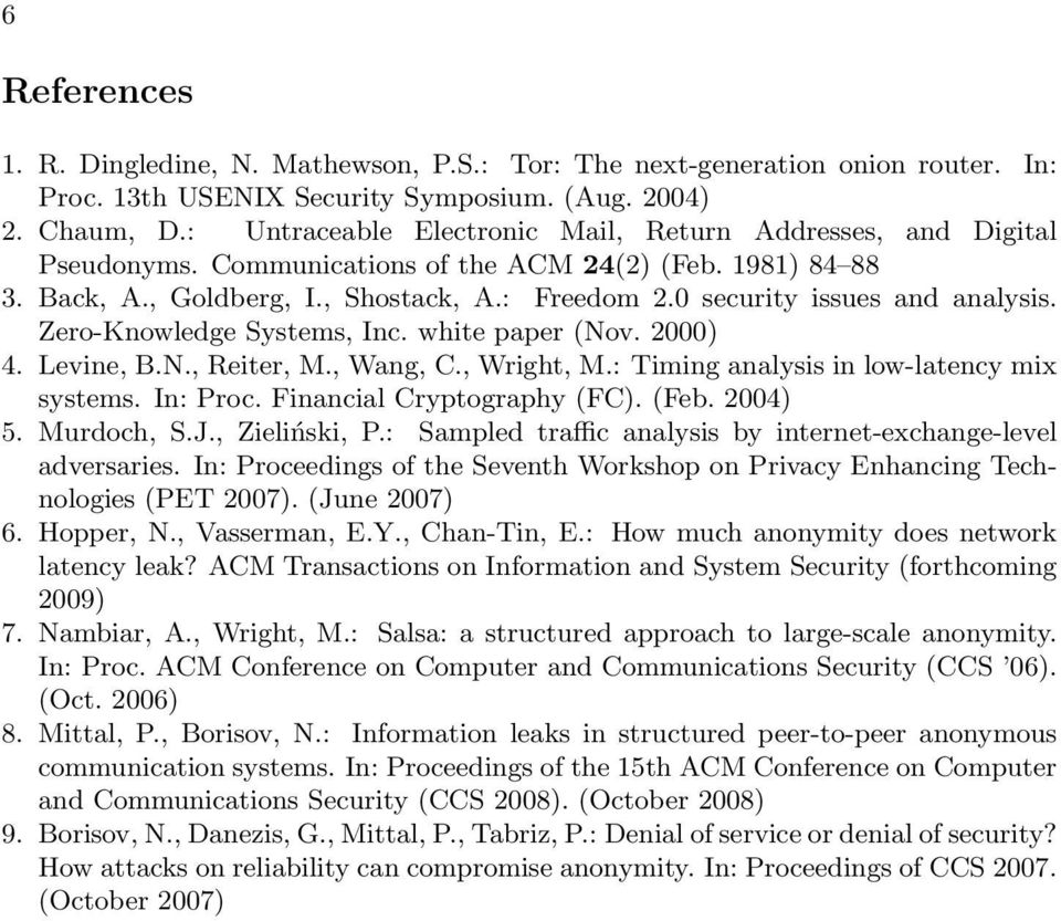 0 security issues and analysis. Zero-Knowledge Systems, Inc. white paper (Nov. 2000) 4. Levine, B.N., Reiter, M., Wang, C., Wright, M.: Timing analysis in low-latency mix systems. In: Proc.
