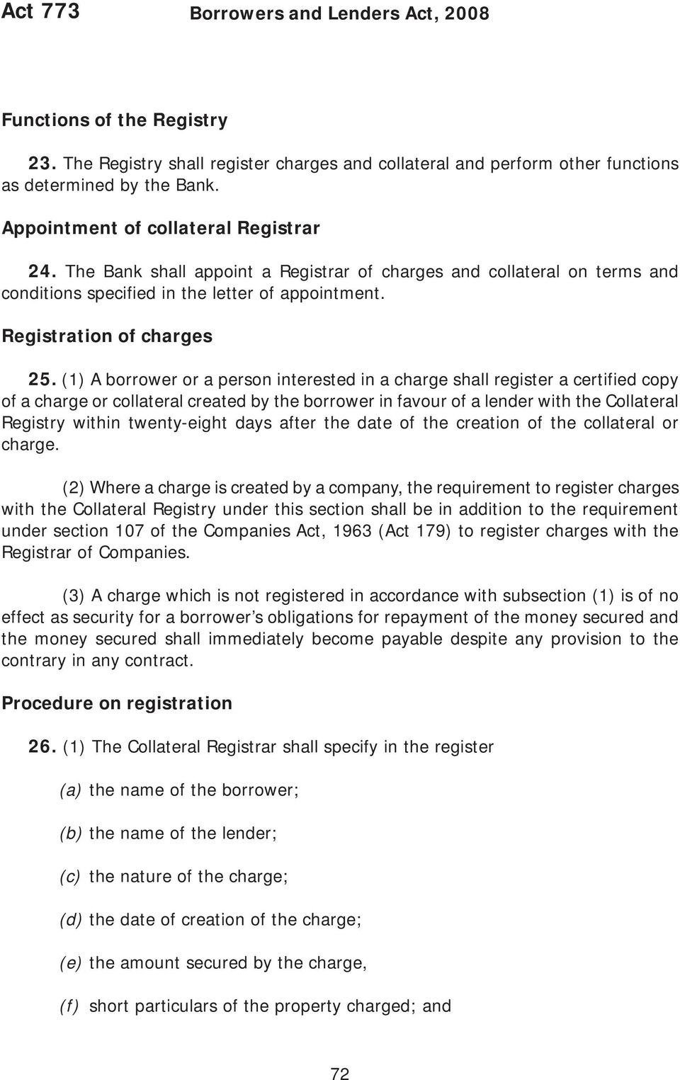 (1) A borrower or a person interested in a charge shall register a certified copy of a charge or collateral created by the borrower in favour of a lender with the Collateral Registry within