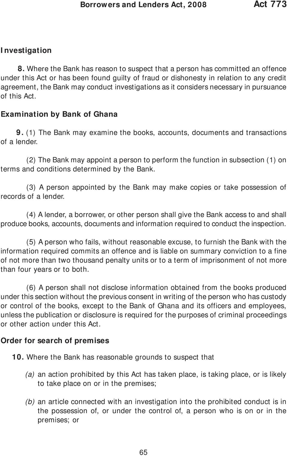 investigations as it considers necessary in pursuance of this Act. Examination by Bank of Ghana 9. (1) The Bank may examine the books, accounts, documents and transactions of a lender.