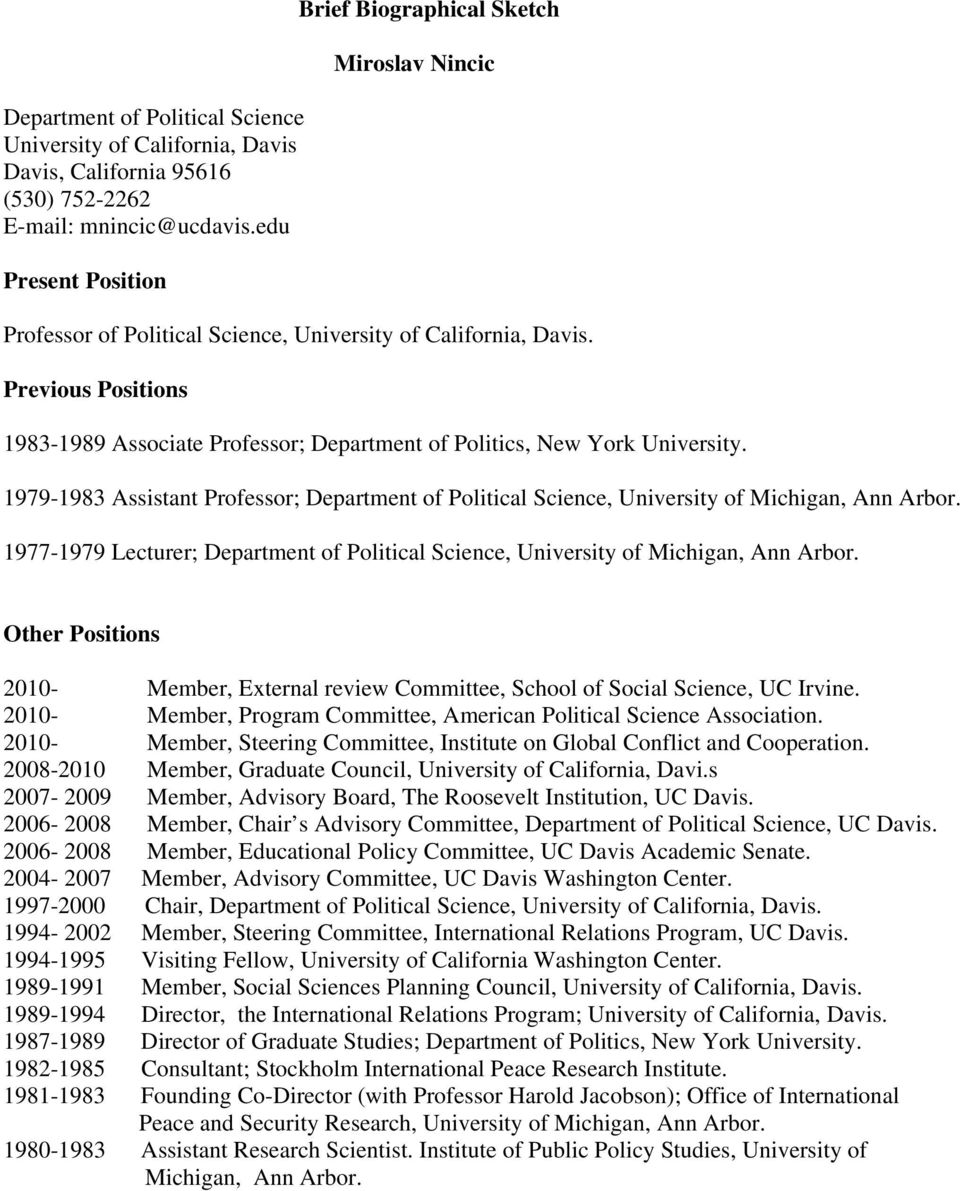 Previous Positions 1983-1989 Associate Professor; Department of Politics, New York University. 1979-1983 Assistant Professor; Department of Political Science, University of Michigan, Ann Arbor.