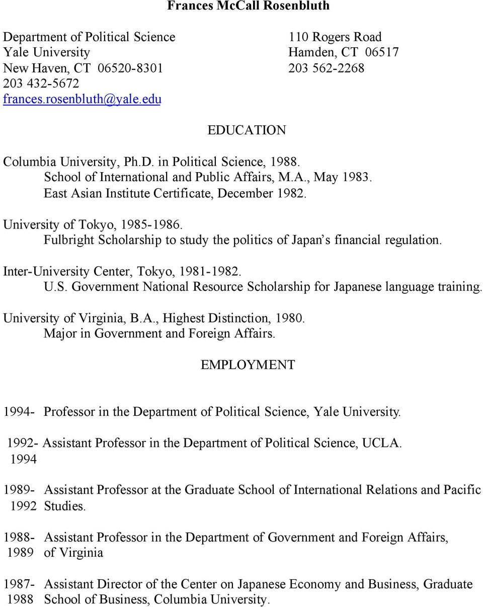 University of Tokyo, 1985-1986. Fulbright Scholarship to study the politics of Japan s financial regulation. Inter-University Center, Tokyo, 1981-1982. U.S. Government National Resource Scholarship for Japanese language training.