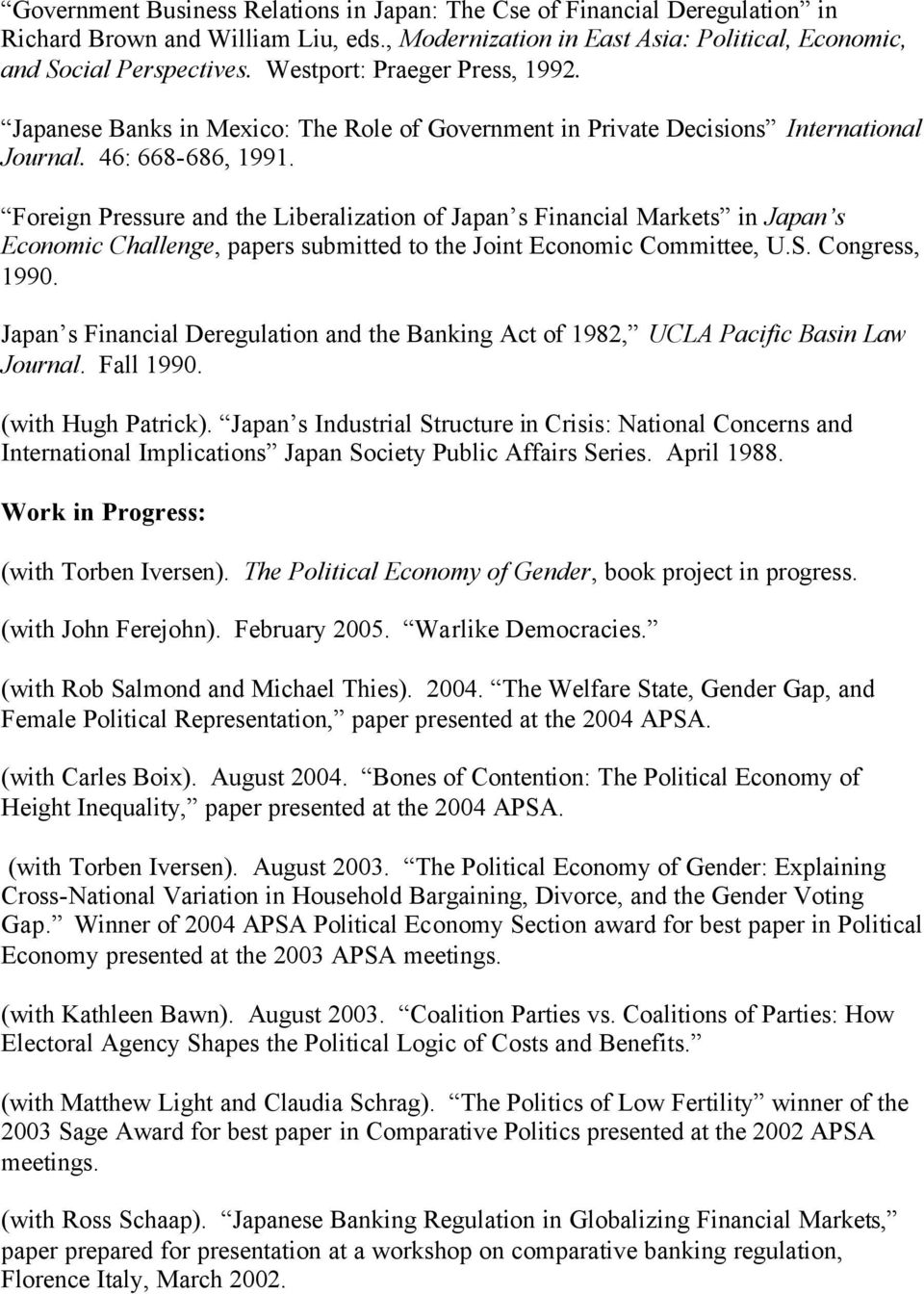 Foreign Pressure and the Liberalization of Japan s Financial Markets in Japan s Economic Challenge, papers submitted to the Joint Economic Committee, U.S. Congress, 1990.