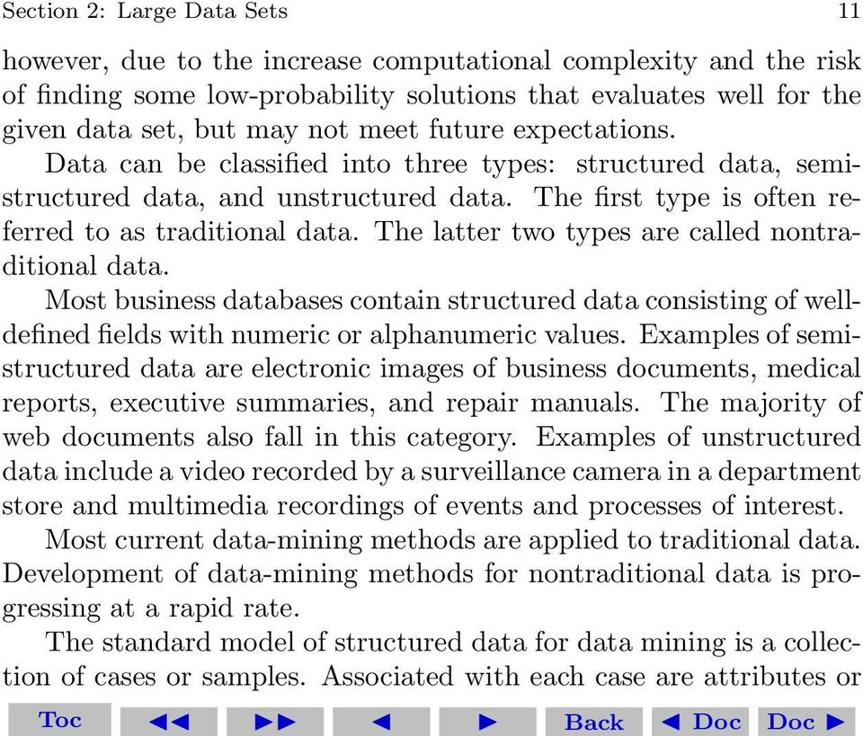 The latter two types are called nontraditional data. Most business databases contain structured data consisting of welldefined fields with numeric or alphanumeric values.
