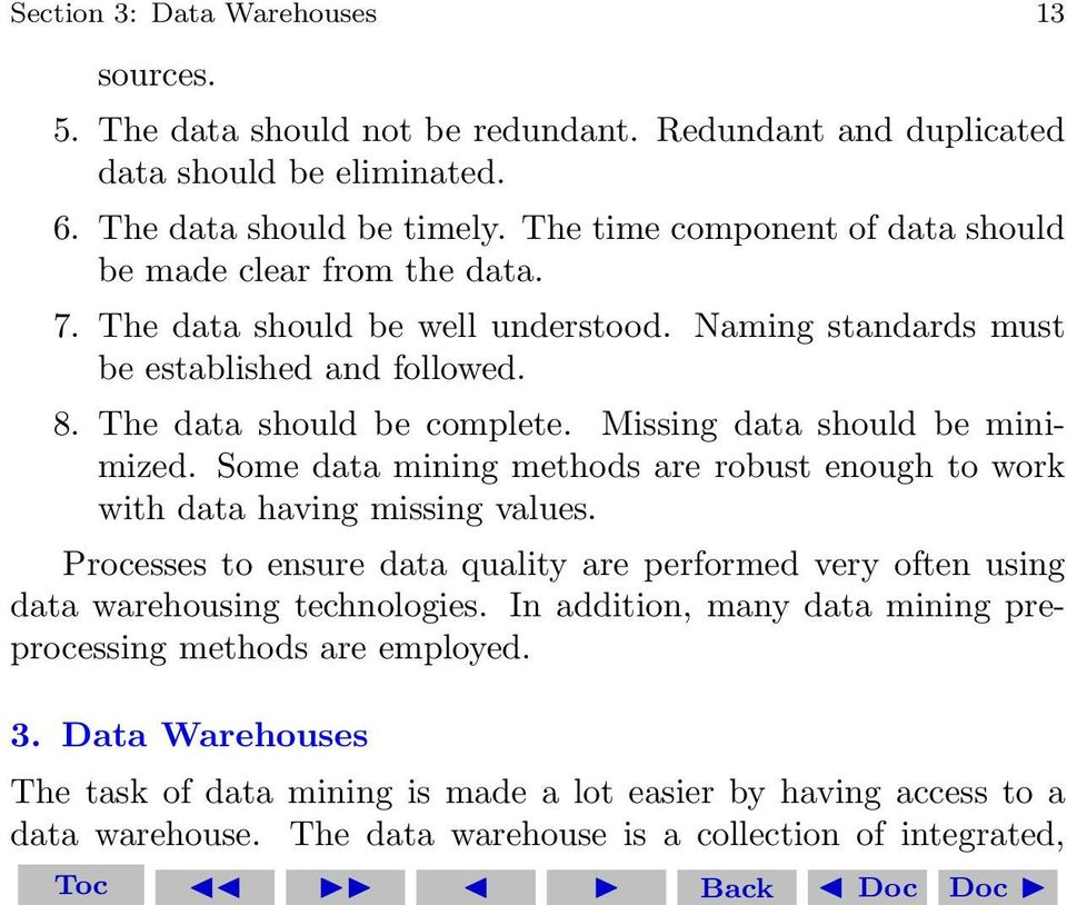 Missing data should be minimized. Some data mining methods are robust enough to work with data having missing values.