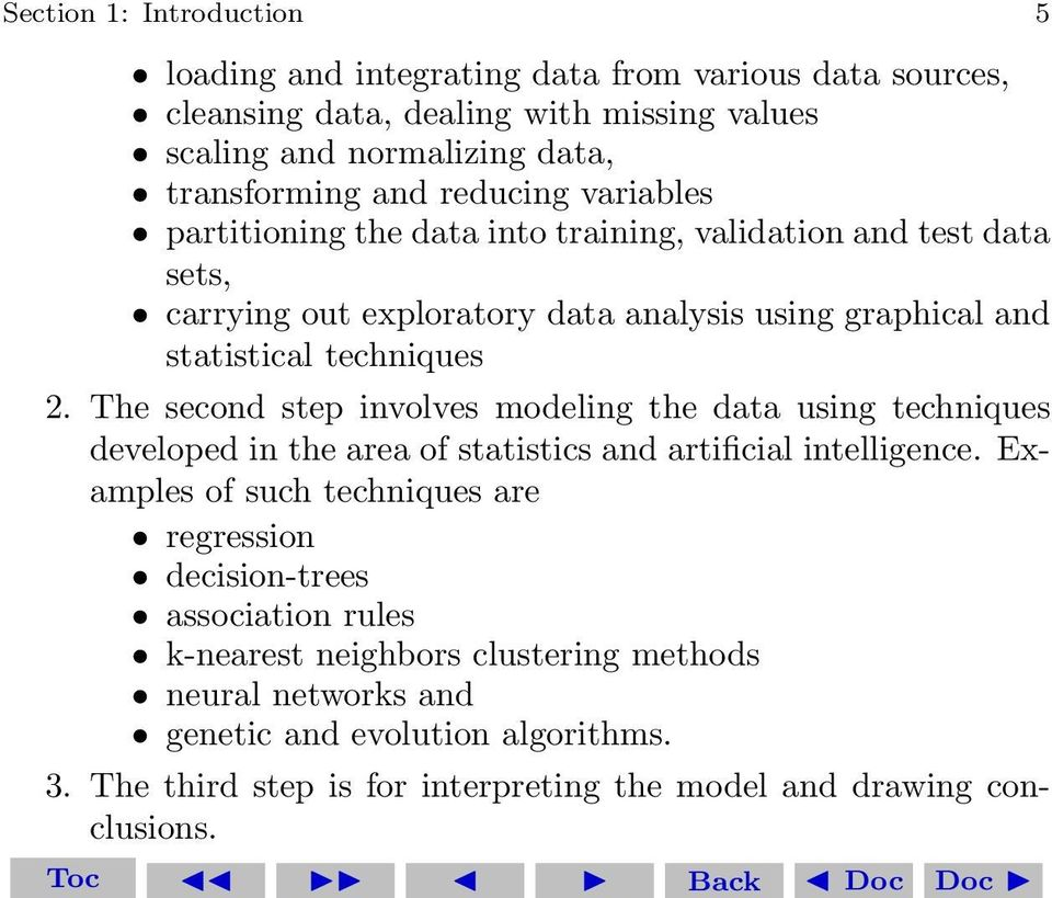 The second step involves modeling the data using techniques developed in the area of statistics and artificial intelligence.