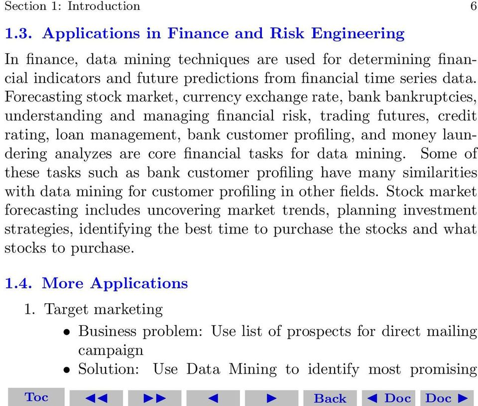Forecasting stock market, currency exchange rate, bank bankruptcies, understanding and managing financial risk, trading futures, credit rating, loan management, bank customer profiling, and money