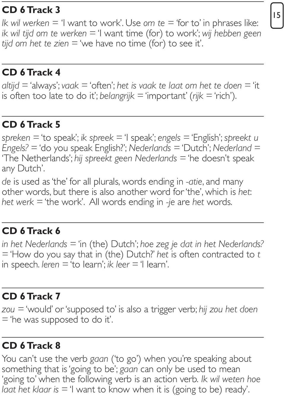 15 CD 6 Track 4 altijd = always ; vaak = often ; het is vaak te laat om het te doen = it is often too late to do it ; belangrijk = important (rijk = rich ).