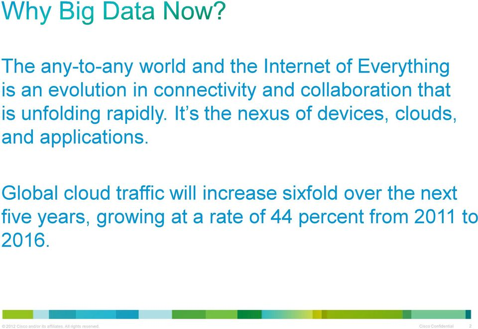 Global cloud traffic will increase sixfold over the next five years, growing at a rate of 44