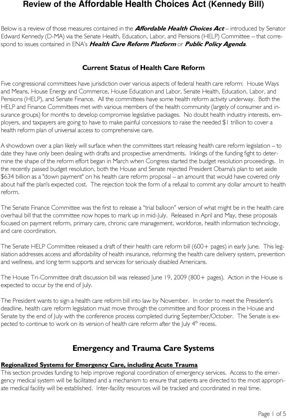Current Status of Health Care Reform Five congressional committees have jurisdiction over various aspects of federal health care reform: House Ways and Means, House Energy and Commerce, House