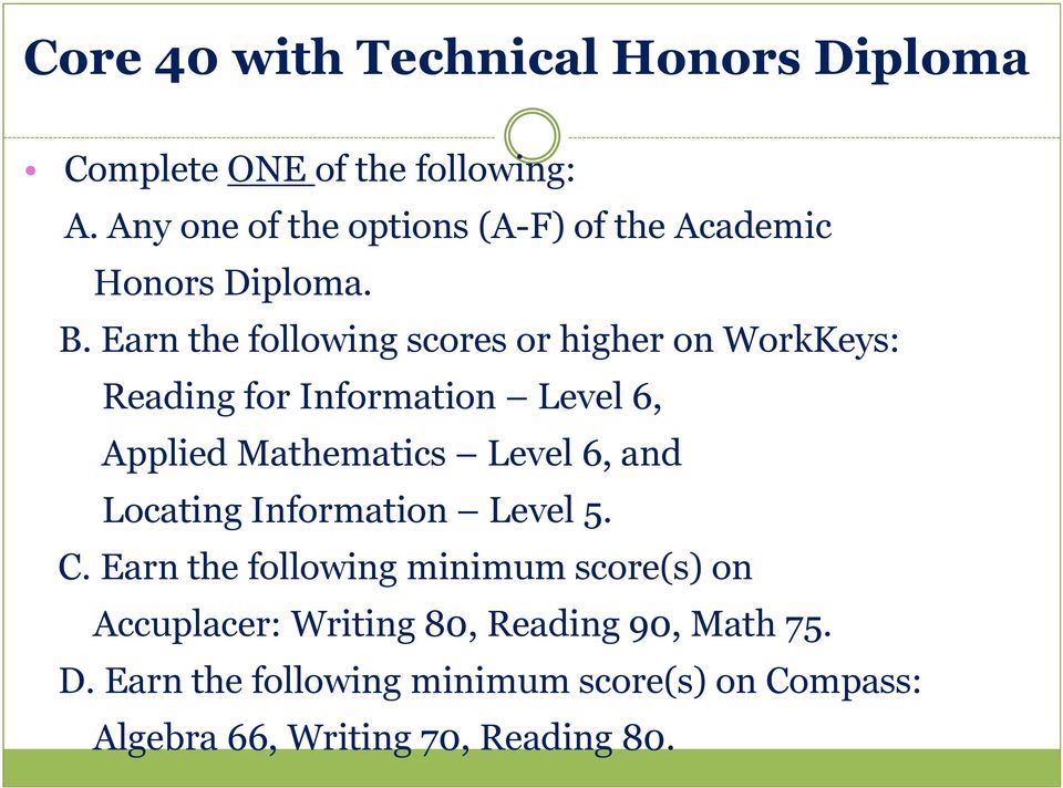 Earn the following scores or higher on WorkKeys: Reading for Information Level 6, Applied Mathematics Level 6,