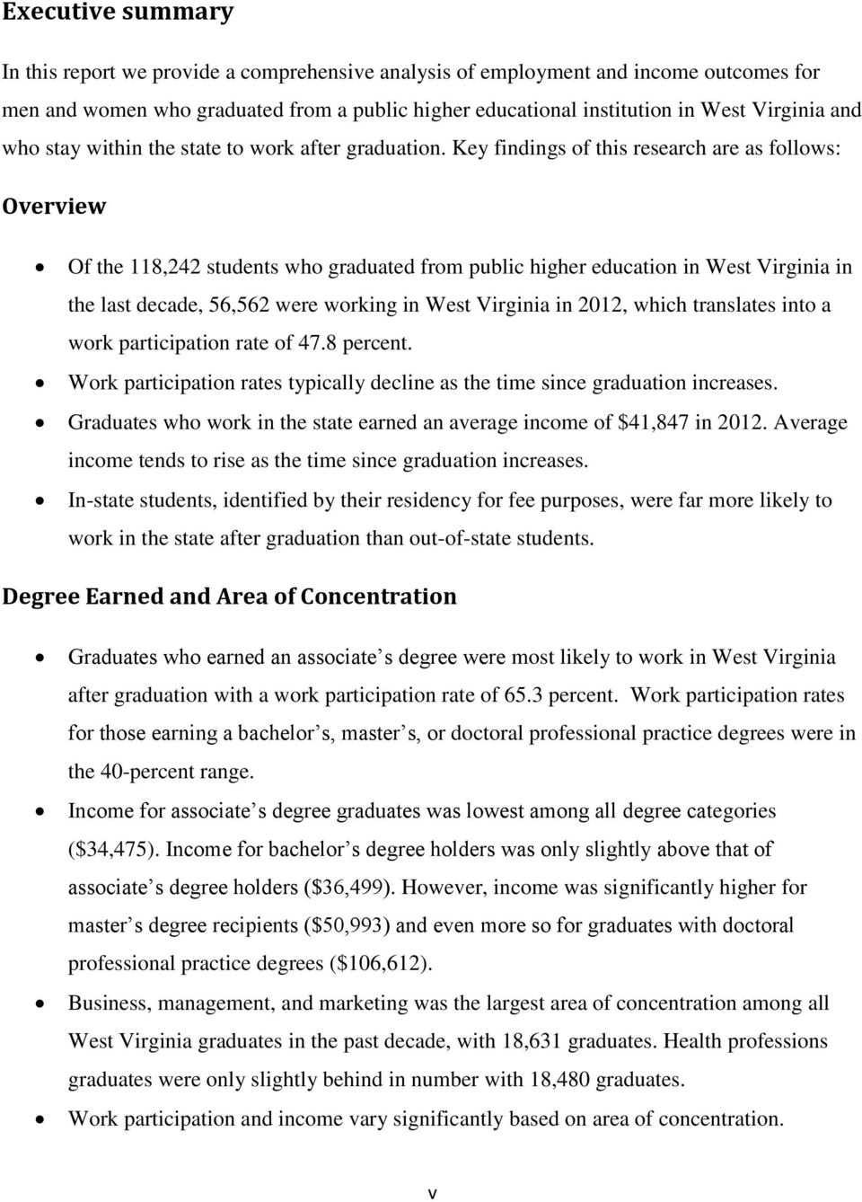 Key findings of this research are as follows: Overview Of the 118,242 students who graduated from public higher education in West Virginia in the last decade, 56,562 were working in West Virginia in