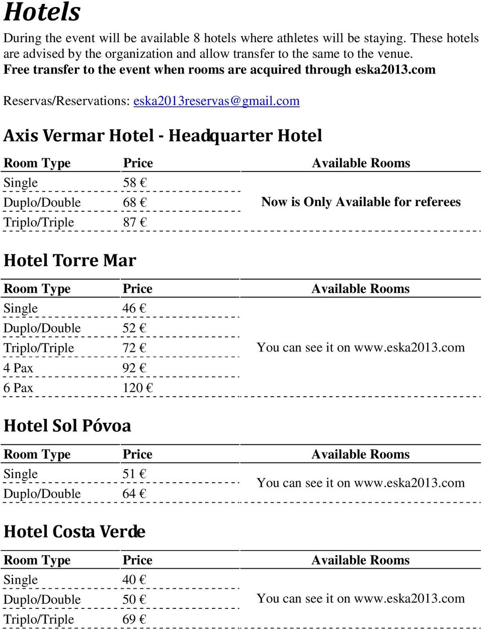 Free transfer to the event when rooms are acquired through eska2013.com Reservas/Reservations: eska2013reservas@gmail.