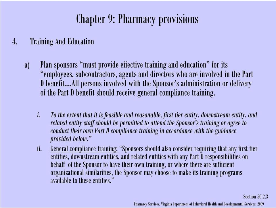 volved with the Sponsor s administration or delivery of the Part D benefit should receive general compliance training. i.