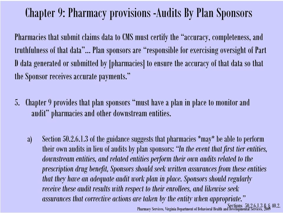 Chapter 9 provides that plan sponsors must have a plan in place to monitor and audit pharmacies and other downstream entities. a) Section 50.2.6.1.