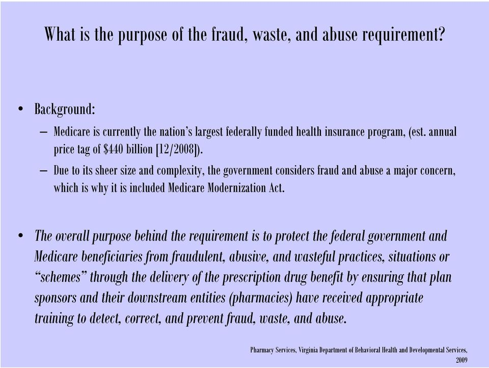 Due to its sheer size and complexity, the government considers fraud and abuse a major concern, which is why it is included Medicare Modernization Act.