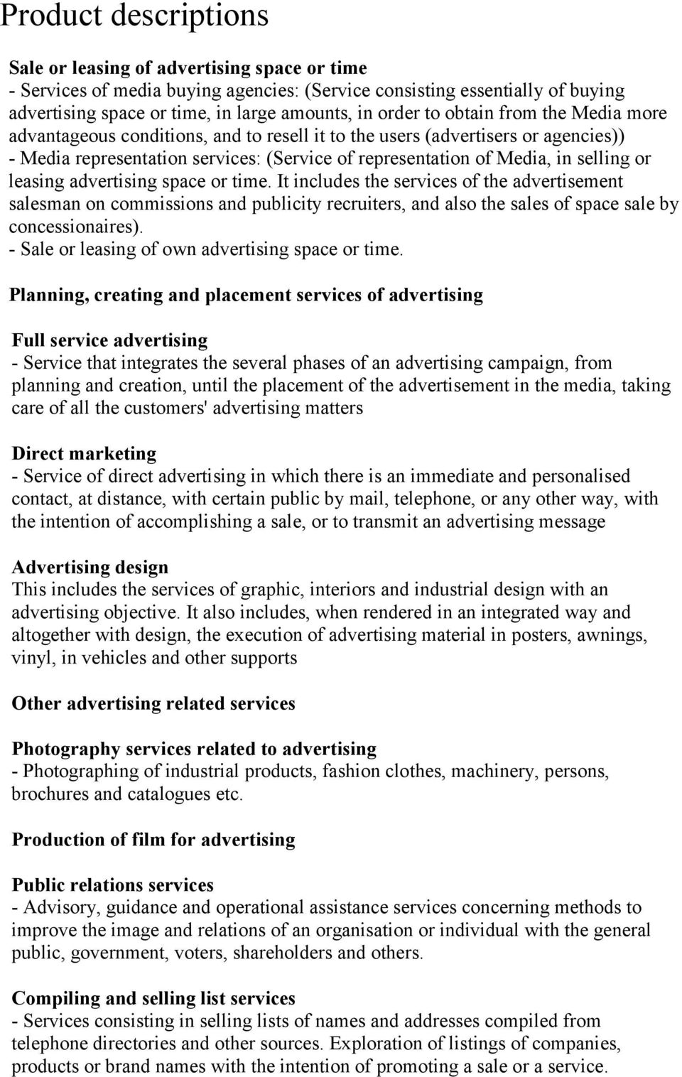 leasing advertising space or time. It includes the services of the advertisement salesman on commissions and publicity recruiters, and also the sales of space sale by concessionaires).