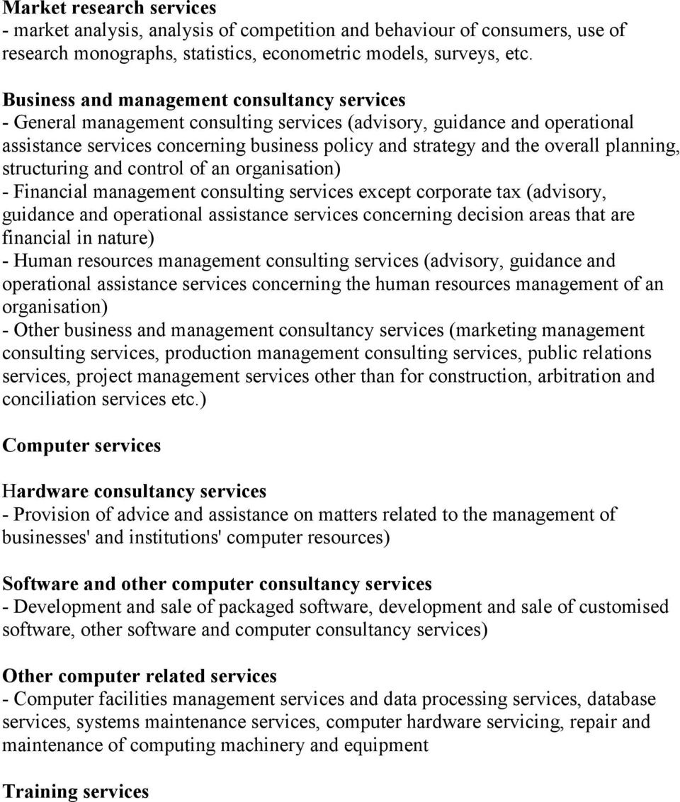 planning, structuring and control of an organisation) - Financial management consulting services except corporate tax (advisory, guidance and operational assistance services concerning decision areas