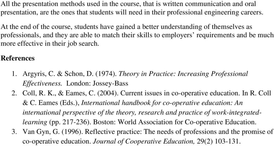 their job search. References 1. Argyris, C. & Schon, D. (1974). Theory in Practice: Increasing Professional Effectiveness. London: Jossey-Bass 2. Coll, R. K., & Eames, C. (2004).