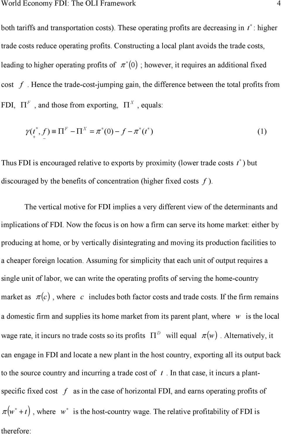 Hence the trade-cost-jumping gain, the difference between the total profits from FDI, F Π, and those from exporting, X Π, equals: F X γ ( t, f ) Π Π = π (0) f π ( t ) (1) + Thus FDI is encouraged