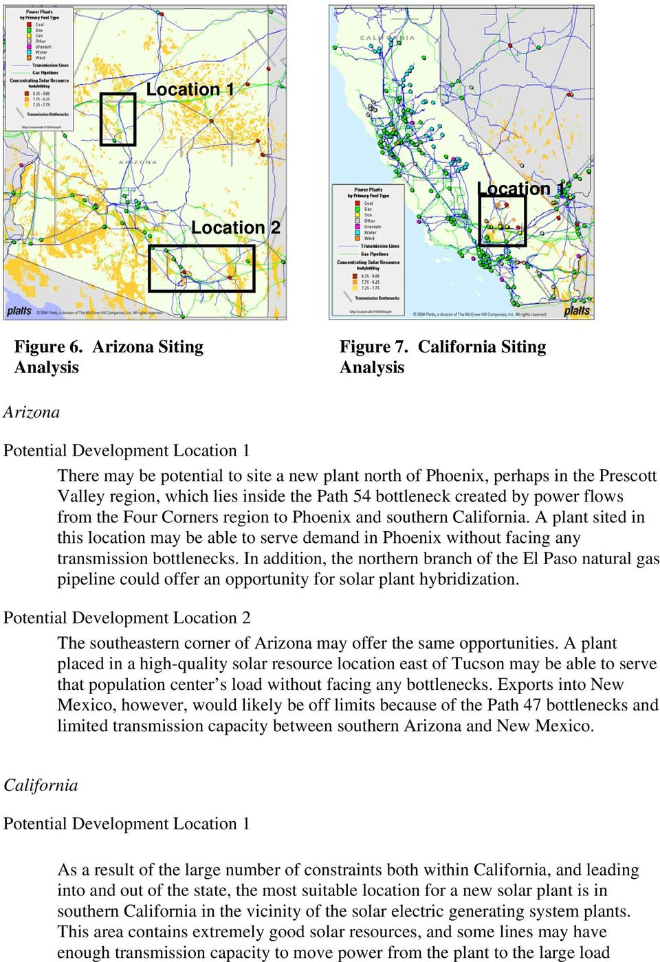 Four Corners region to Phoenix and southern California. A plant sited in this location may be able to serve demand in Phoenix without facing any transmission bottlenecks.
