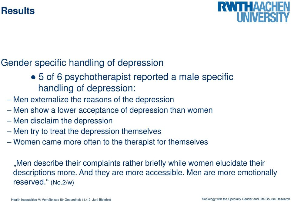 try to treat the depression themselves Women came more often to the therapist for themselves Men describe their complaints