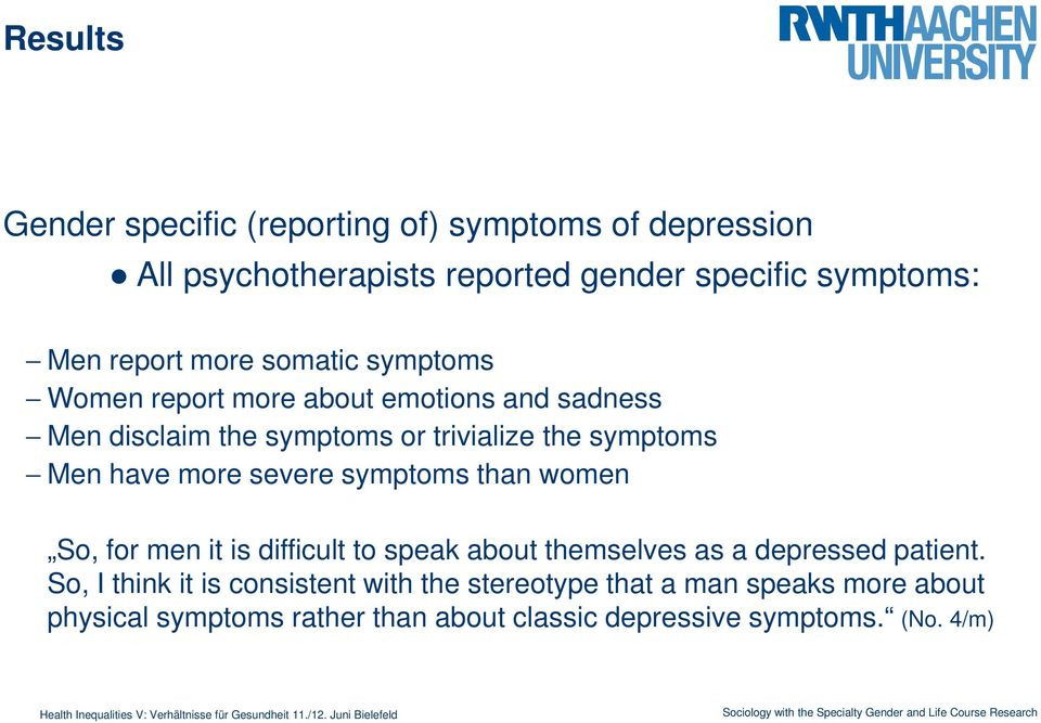 more severe symptoms than women So, for men it is difficult to speak about themselves as a depressed patient.