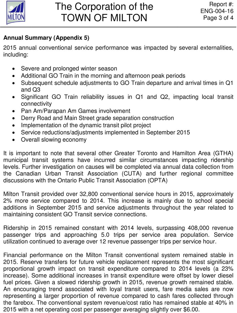 Train reliability issues in Q1 and Q2, impacting local transit connectivity Pan Am/Parapan Am Games involvement Derry Road and Main Street grade separation construction Implementation of the dynamic