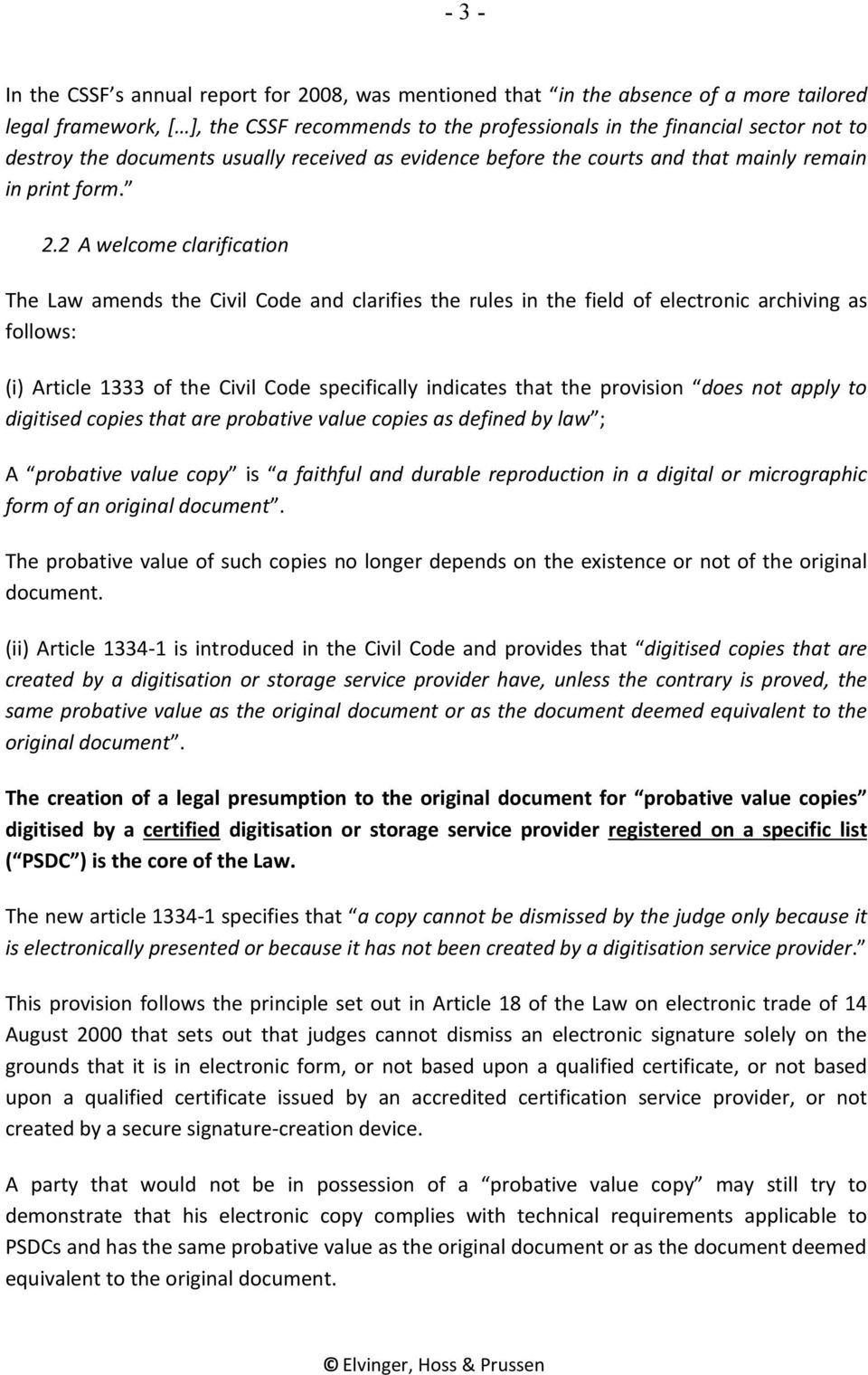 2 A welcome clarification The Law amends the Civil Code and clarifies the rules in the field of electronic archiving as follows: (i) Article 1333 of the Civil Code specifically indicates that the
