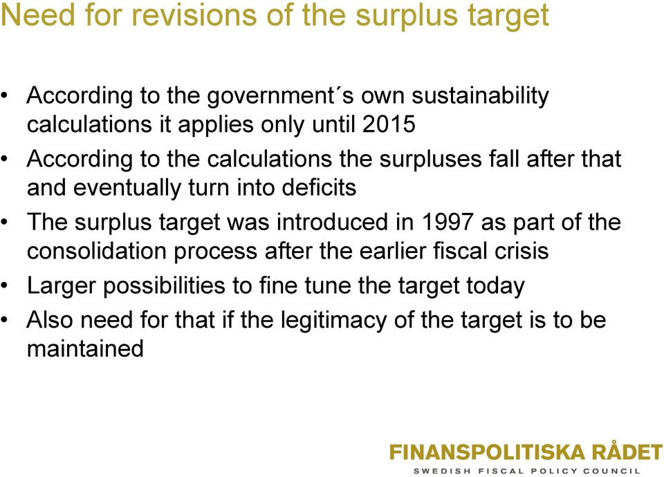 surplus target was introduced in 1997 as part of the consolidation process after the earlier fiscal crisis Larger