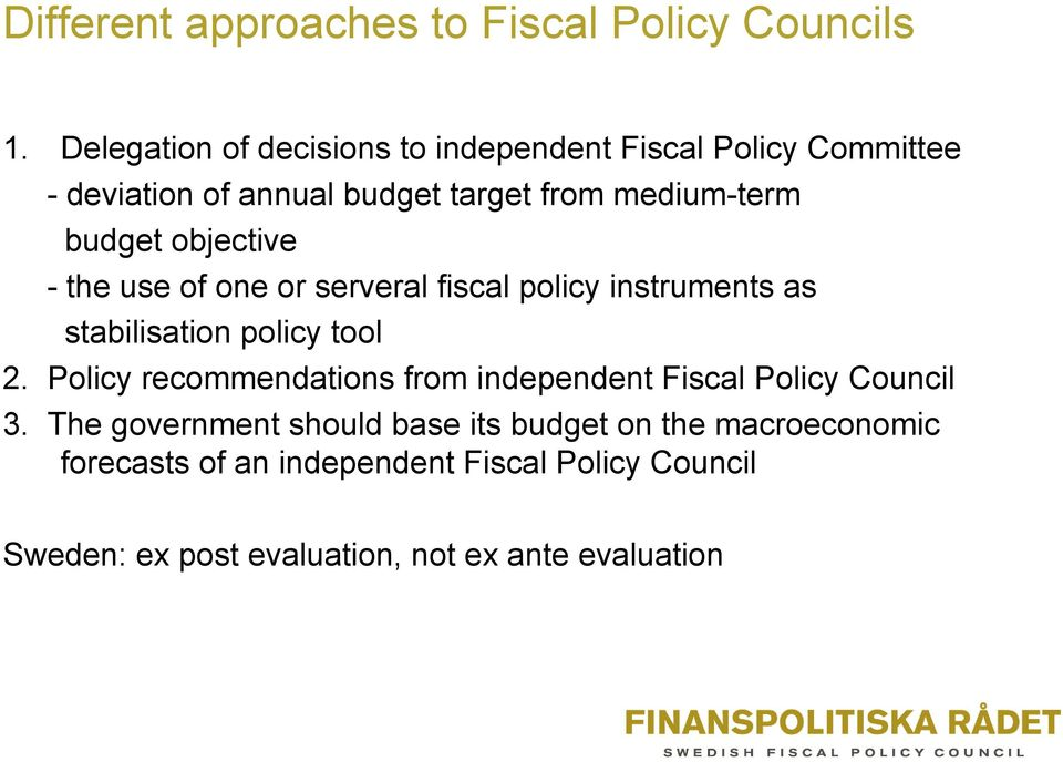 objective - the use of one or serveral fiscal policy instruments as stabilisation policy tool 2.