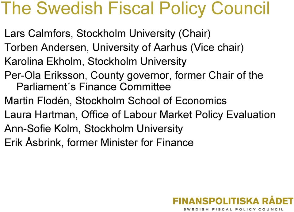 the Parliament s Finance Committee Martin Flodén, Stockholm School of Economics Laura Hartman, Office of